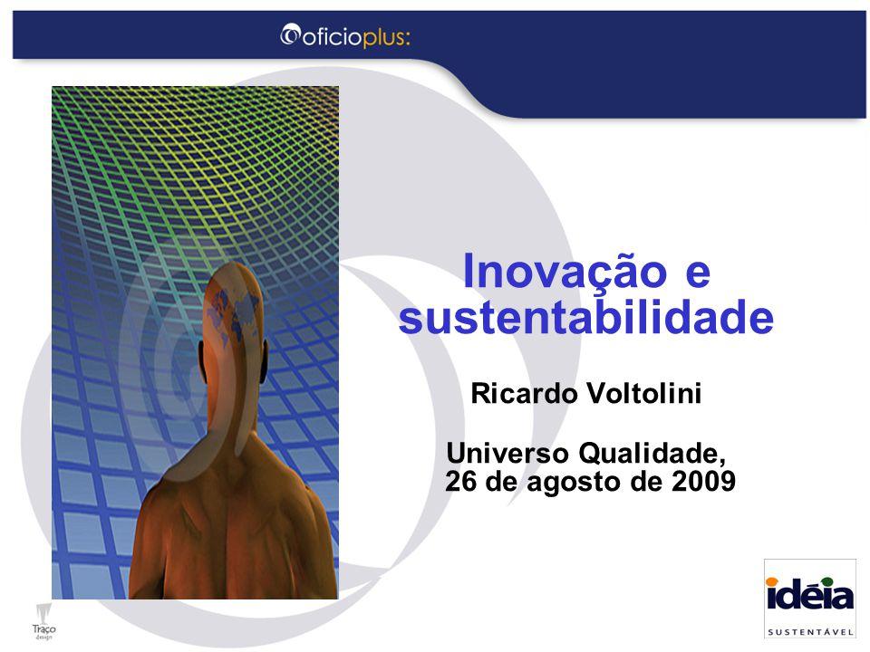 Inovação e sustentabilidade Ricardo Voltolini Universo Qualidade, 26 de agosto de 2009