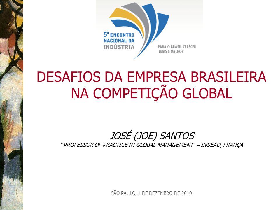 "JOSÉ (JOE) SANTOS ""PROFESSOR OF PRACTICE IN GLOBAL MANAGEMENT"" – INSEAD, FRANÇA SÃO PAULO, 1 DE DEZEMBRO DE 2010 DESAFIOS DA EMPRESA BRASILEIRA NA COM"