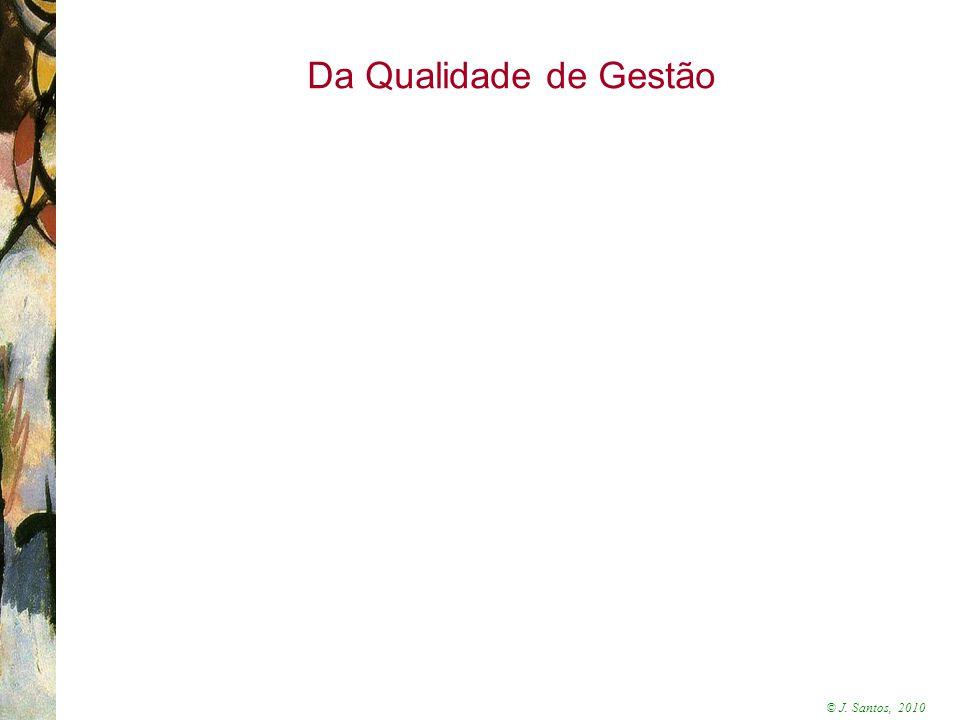 © J. Santos, 2010 Da Qualidade de Gestão