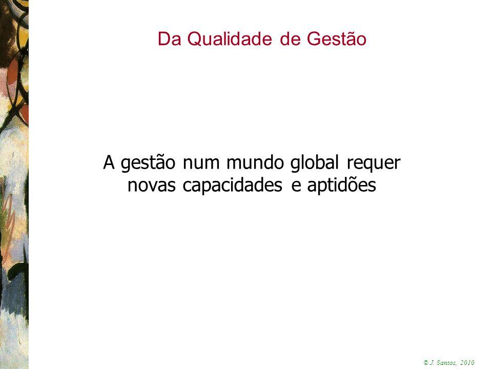 © J. Santos, 2010 Da Qualidade de Gestão A gestão num mundo global requer novas capacidades e aptidões