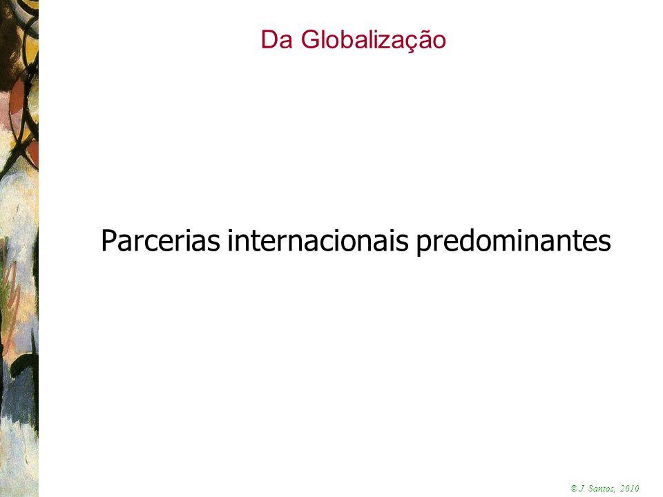 © J. Santos, 2010 Da Globalização Parcerias internacionais predominantes