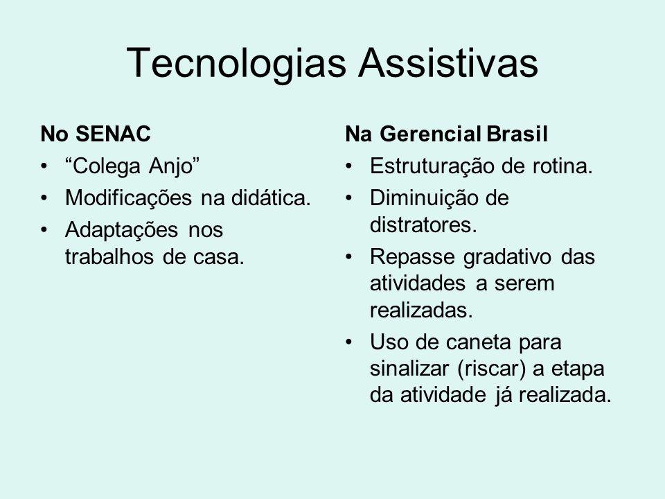 """Tecnologias Assistivas No SENAC """"Colega Anjo"""" Modificações na didática. Adaptações nos trabalhos de casa. Na Gerencial Brasil Estruturação de rotina."""
