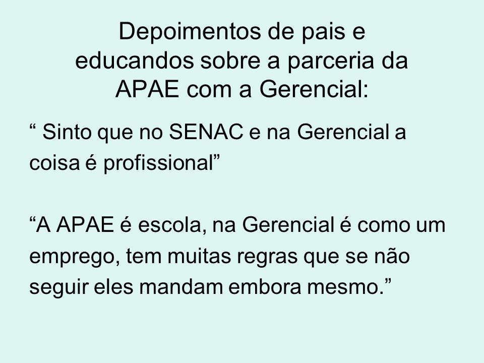 """Depoimentos de pais e educandos sobre a parceria da APAE com a Gerencial: """" Sinto que no SENAC e na Gerencial a coisa é profissional"""" """"A APAE é escola"""
