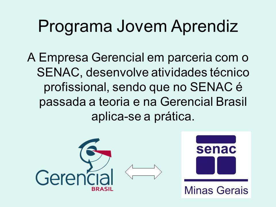 Programa Jovem Aprendiz A Empresa Gerencial em parceria com o SENAC, desenvolve atividades técnico profissional, sendo que no SENAC é passada a teoria