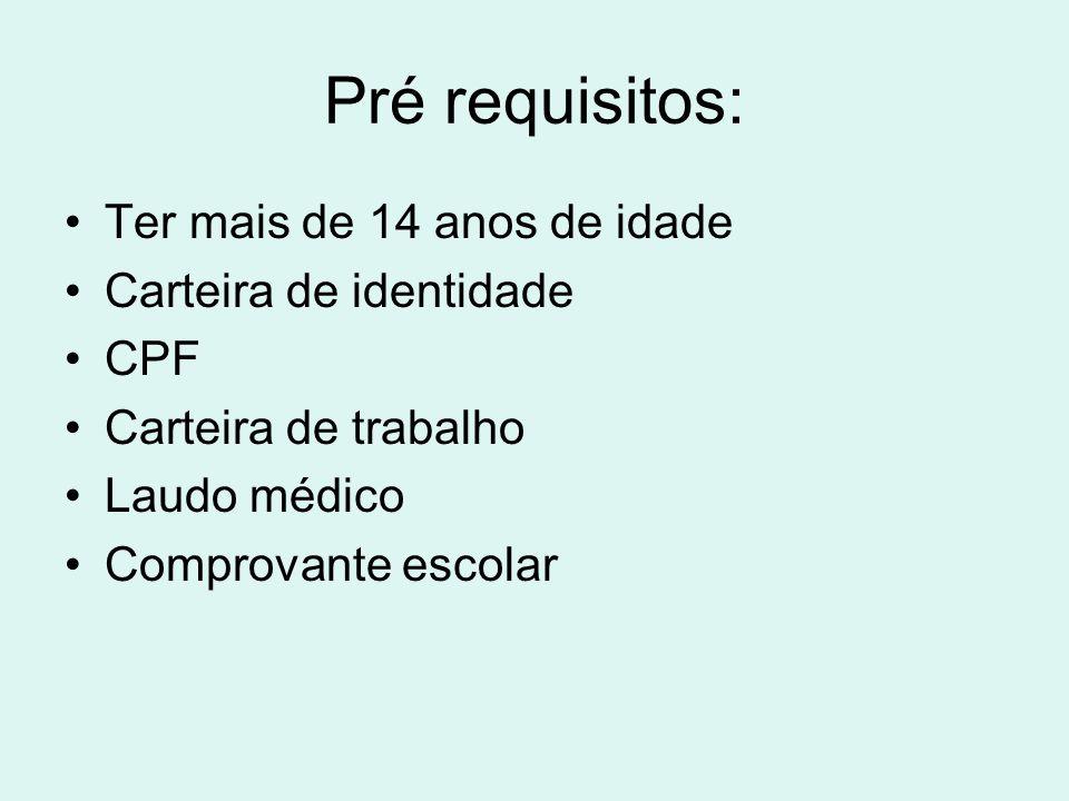 Pré requisitos: Ter mais de 14 anos de idade Carteira de identidade CPF Carteira de trabalho Laudo médico Comprovante escolar