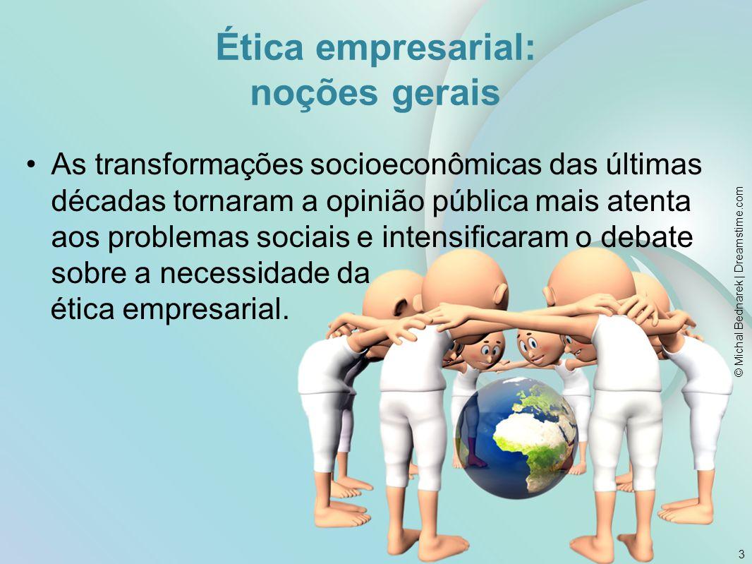 Ética empresarial: noções gerais As transformações contemporâneas implicam uma ampliação das preocupações internas das empresas.