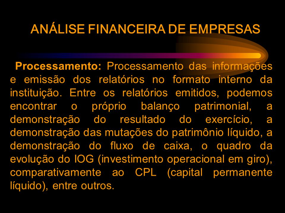 ANÁLISE FINANCEIRA DE EMPRESAS Processamento: Processamento das informações e emissão dos relatórios no formato interno da instituição.