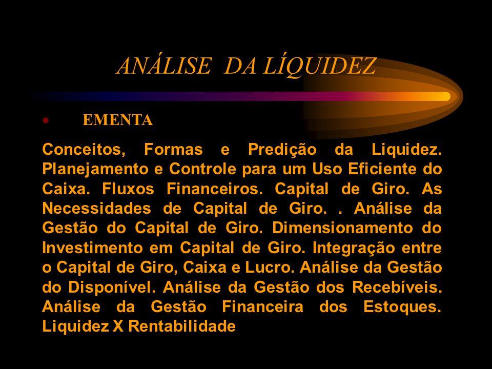ANÁLISE DA LÍQUIDEZ  EMENTA Conceitos, Formas e Predição da Liquidez.