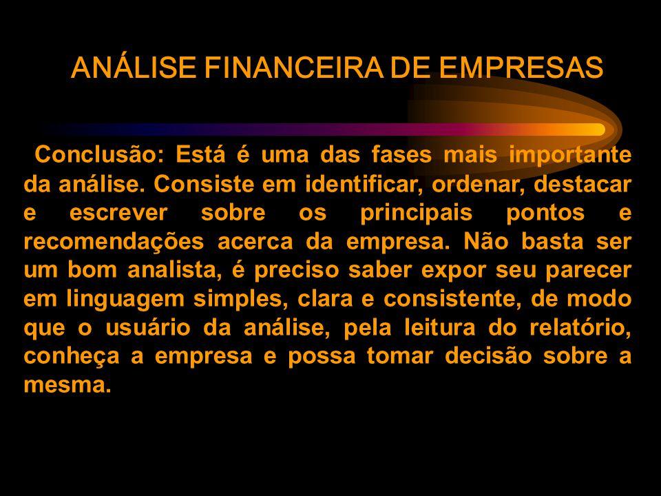 ANÁLISE FINANCEIRA DE EMPRESAS Conclusão: Está é uma das fases mais importante da análise.