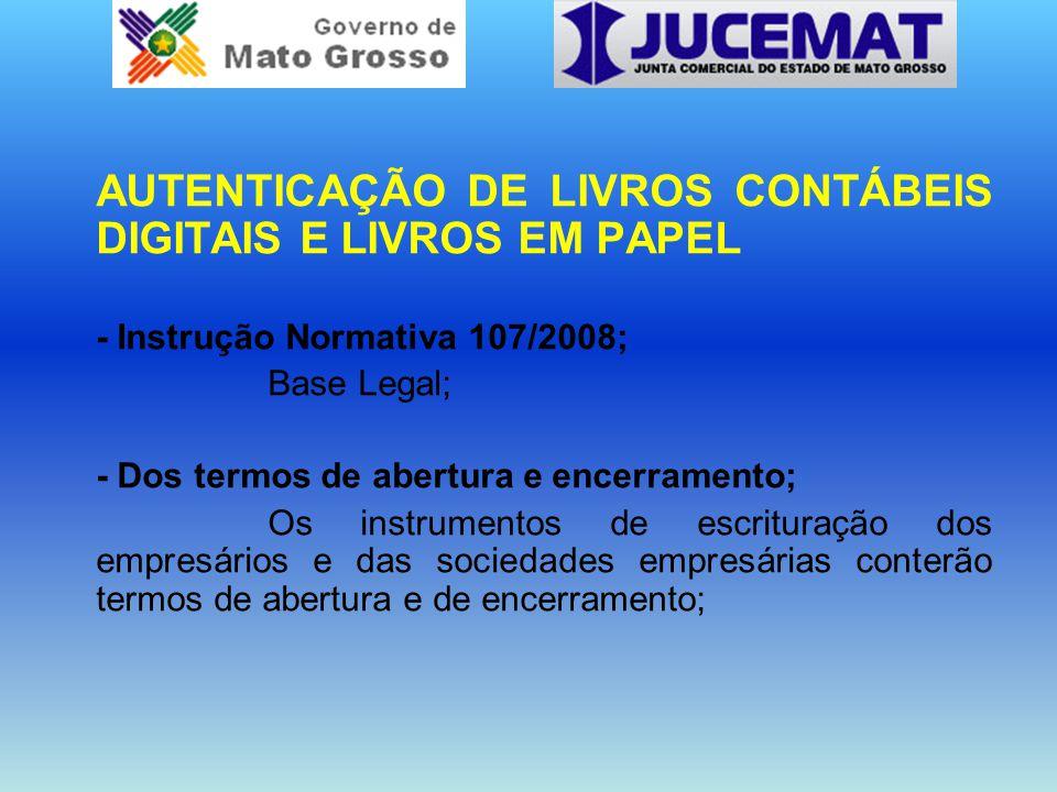 AUTENTICAÇÃO DE LIVROS CONTÁBEIS DIGITAIS E LIVROS EM PAPEL - Instrução Normativa 107/2008; Base Legal; - Dos termos de abertura e encerramento; Os in
