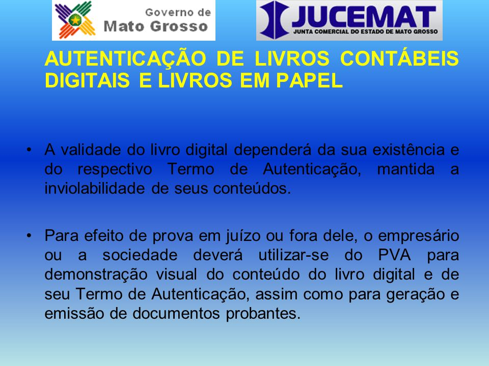 AUTENTICAÇÃO DE LIVROS CONTÁBEIS DIGITAIS E LIVROS EM PAPEL A validade do livro digital dependerá da sua existência e do respectivo Termo de Autentica
