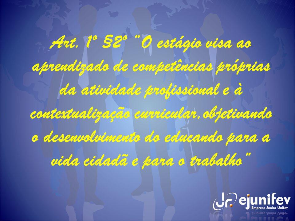"""Art. 1º §2º """"O estágio visa ao aprendizado de competências próprias da atividade profissional e à contextualização curricular,objetivando o desenvolvi"""