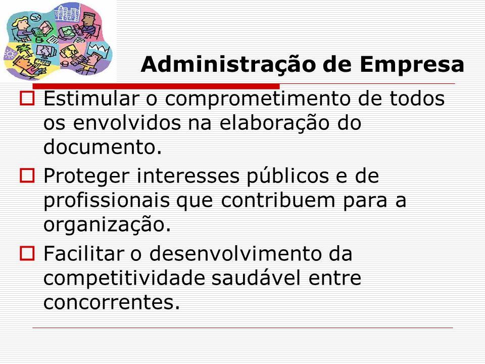 Administração de Empresa  Estimular o comprometimento de todos os envolvidos na elaboração do documento.  Proteger interesses públicos e de profissi