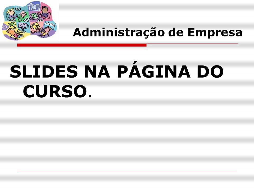 Administração de Empresa SLIDES NA PÁGINA DO CURSO.