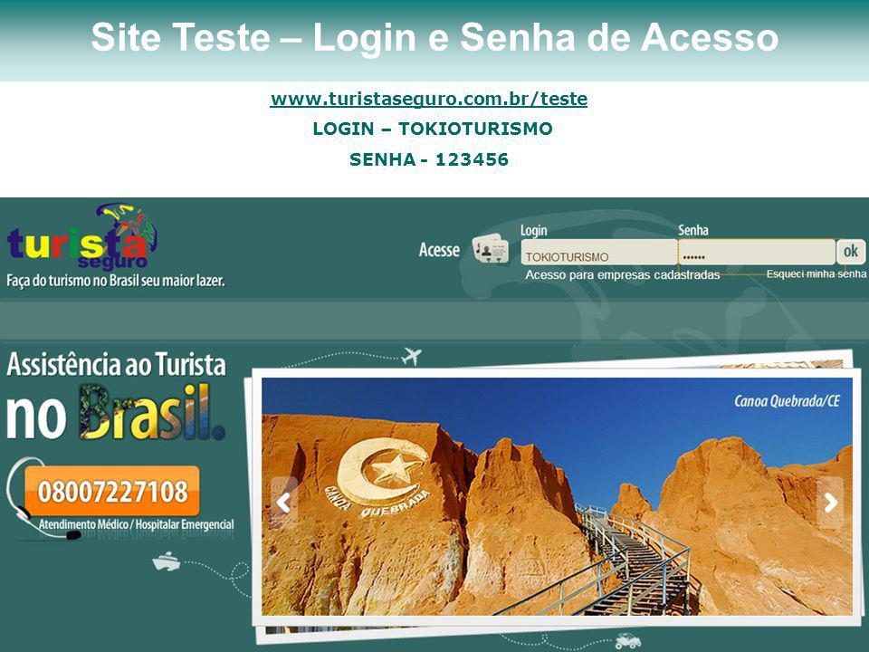 www.turistaseguro.com.br/teste LOGIN – TOKIOTURISMO SENHA - 123456 Site Teste – Login e Senha de Acesso