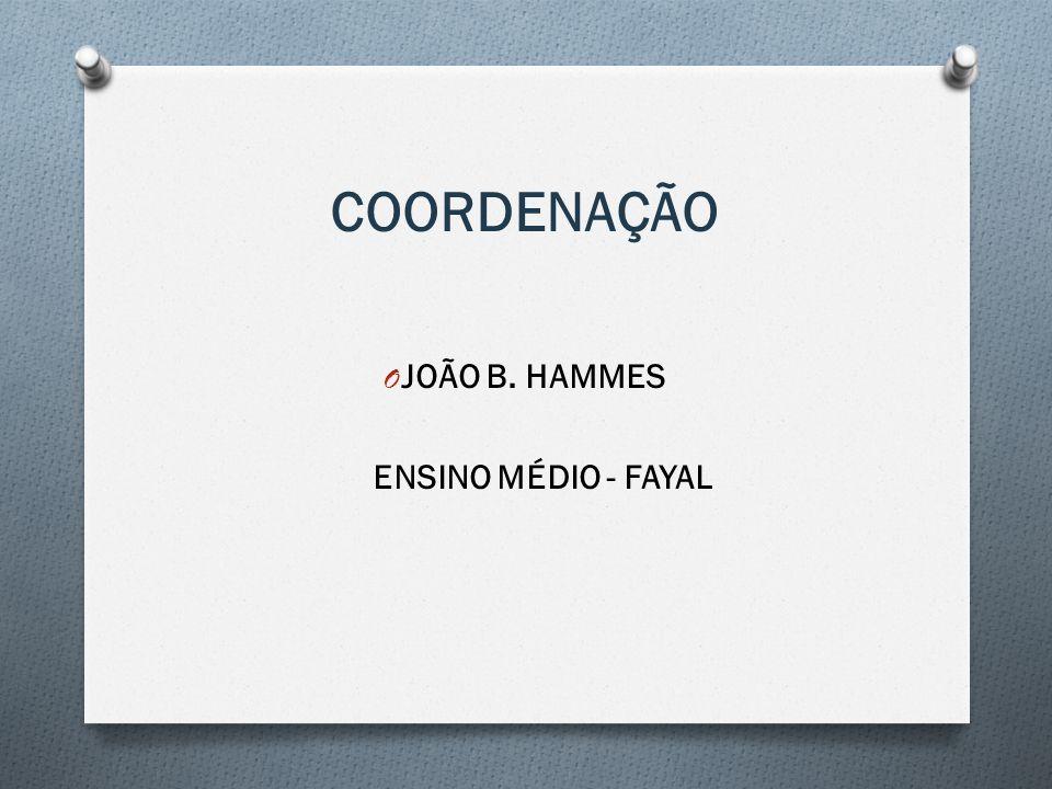 COORDENAÇÃO O JOÃO B. HAMMES ENSINO MÉDIO - FAYAL