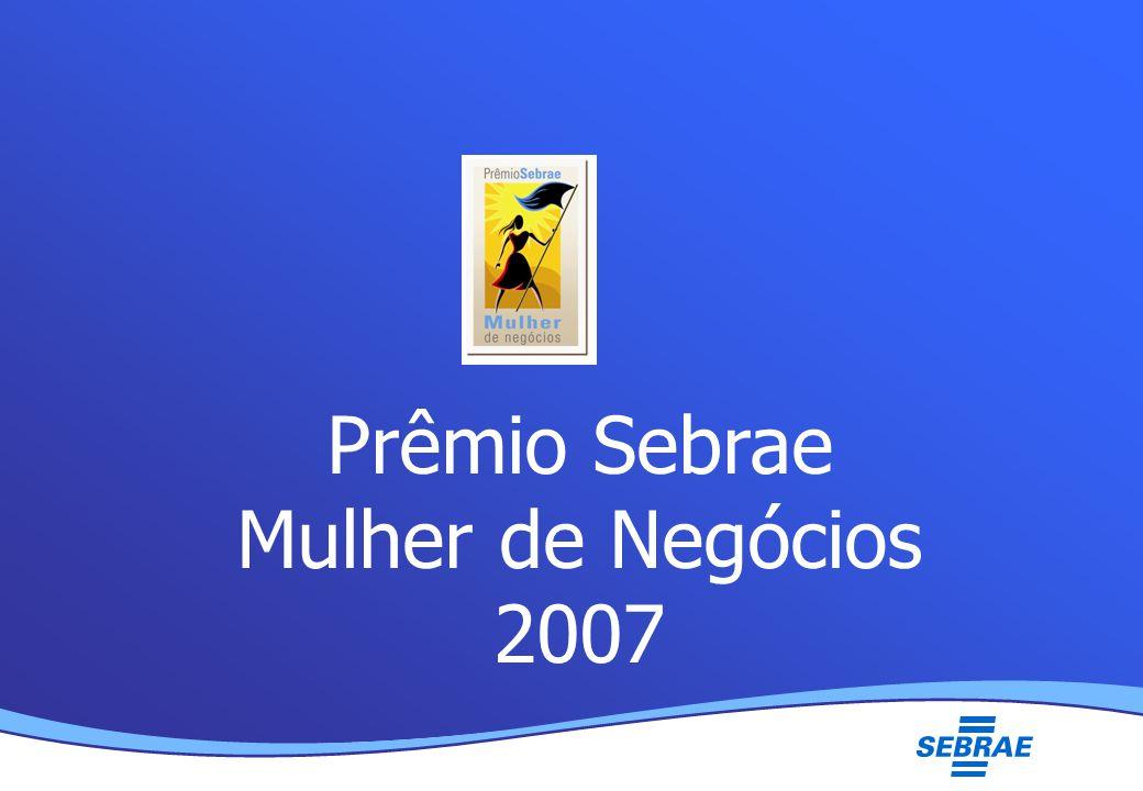 Lei Geral da Micro e Pequena Empresa UMC Prêmio Sebrae Mulher de Negócios 2007