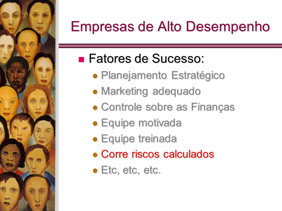 Empresas de Alto Desempenho Fatores de Sucesso: Fatores de Sucesso: Planejamento Estratégico Planejamento Estratégico Marketing adequado Marketing ade