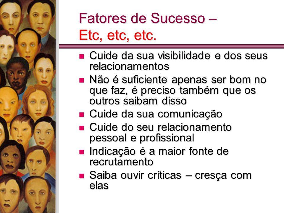 Fatores de Sucesso – Etc, etc, etc. Cuide da sua visibilidade e dos seus relacionamentos Cuide da sua visibilidade e dos seus relacionamentos Não é su