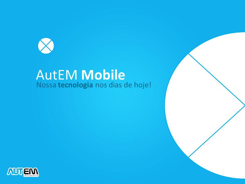 Nossa tecnologia nos dias de hoje! AutEM Mobile