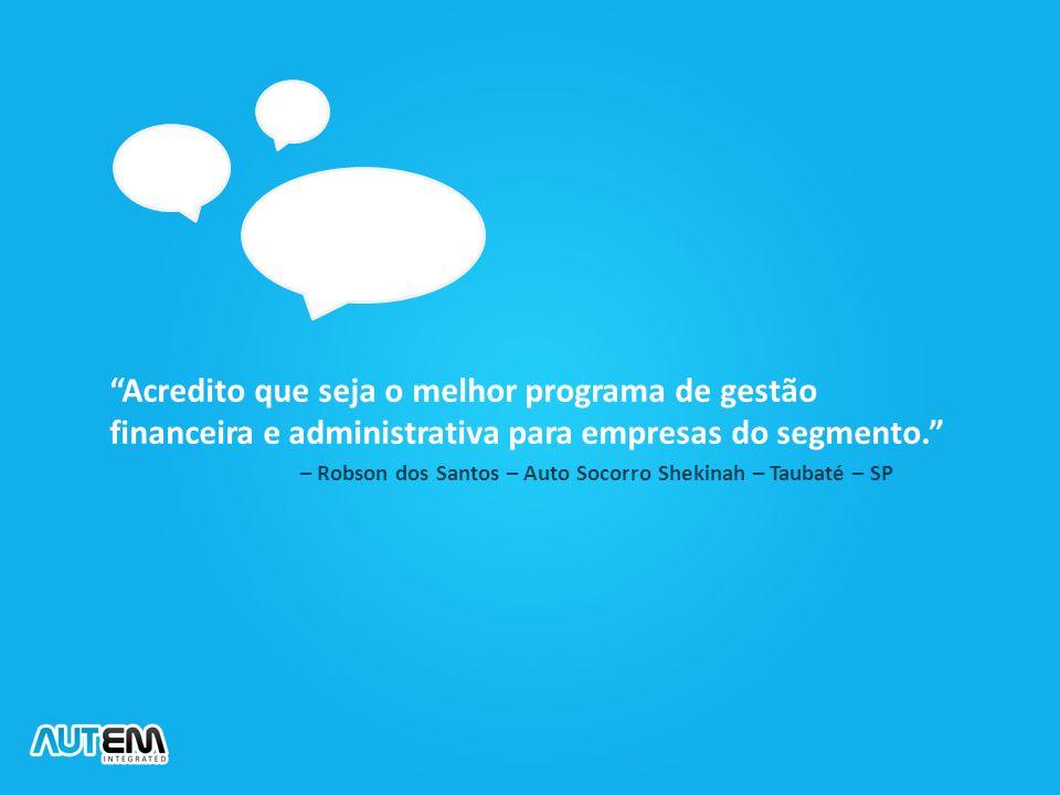 """""""Acredito que seja o melhor programa de gestão financeira e administrativa para empresas do segmento."""" – Robson dos Santos – Auto Socorro Shekinah – T"""