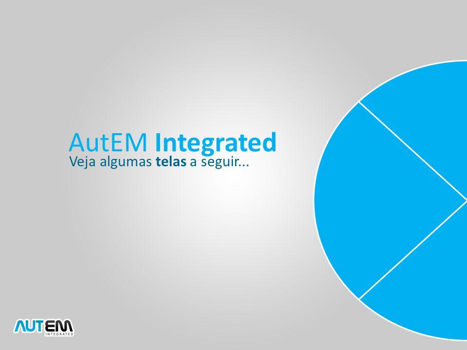 Veja algumas telas a seguir... AutEM Integrated
