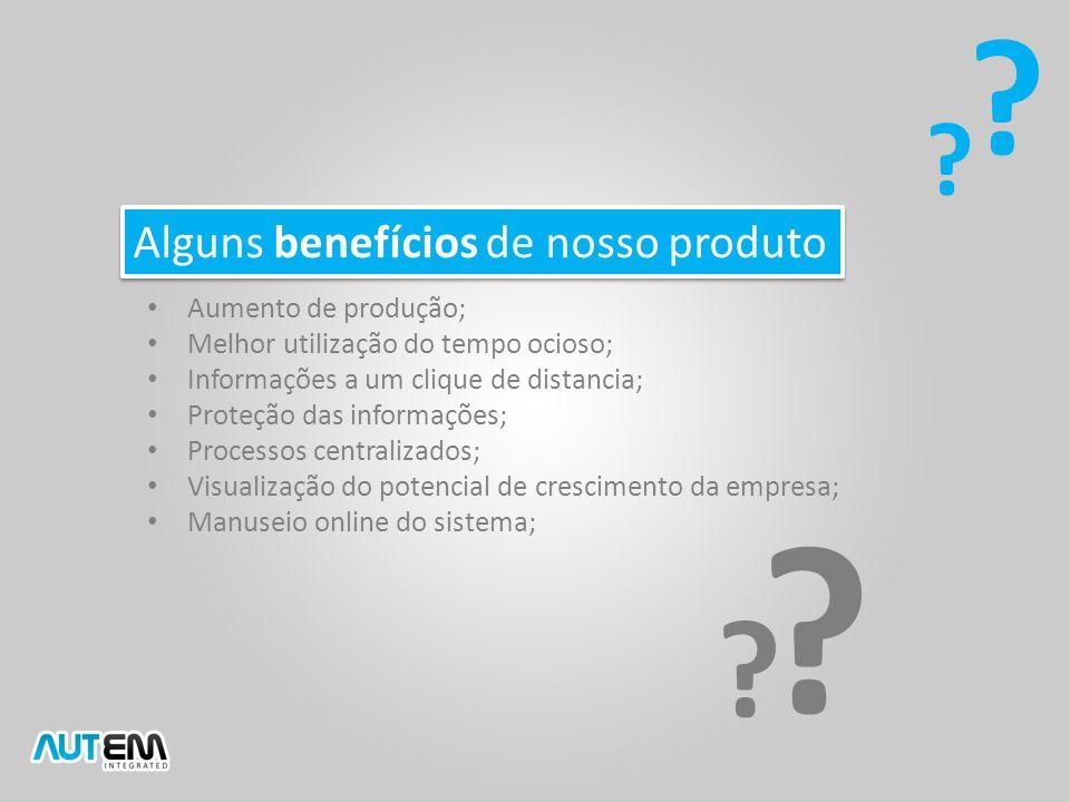 Alguns benefícios de nosso produto ? ? Aumento de produção; Melhor utilização do tempo ocioso; Informações a um clique de distancia; Proteção das info