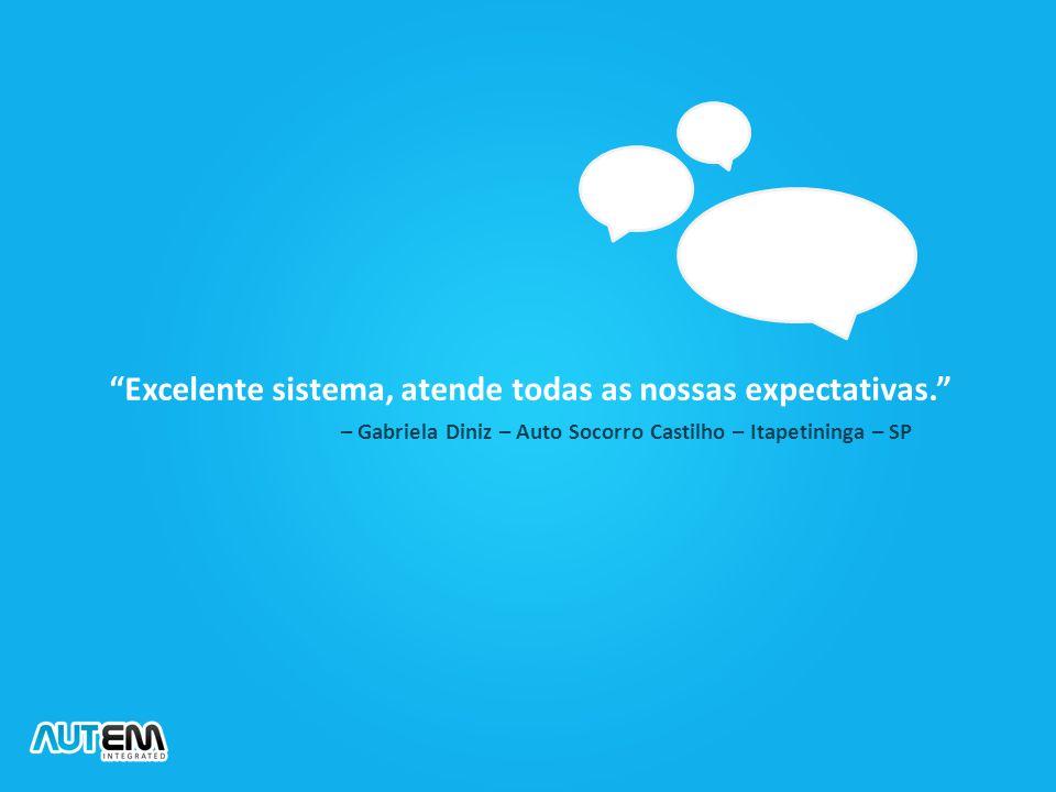 """""""Excelente sistema, atende todas as nossas expectativas."""" – Gabriela Diniz – Auto Socorro Castilho – Itapetininga – SP"""