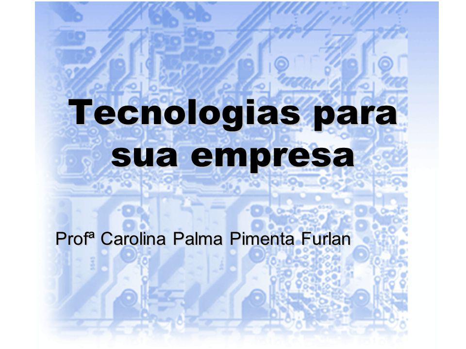 Tecnologias para sua empresa Profª Carolina Palma Pimenta Furlan