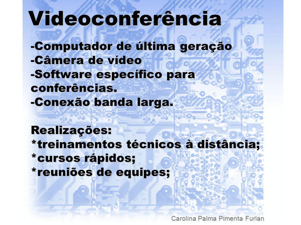 Carolina Palma Pimenta Furlan Videoconferência -Computador de última geração -Câmera de vídeo -Software específico para conferências.