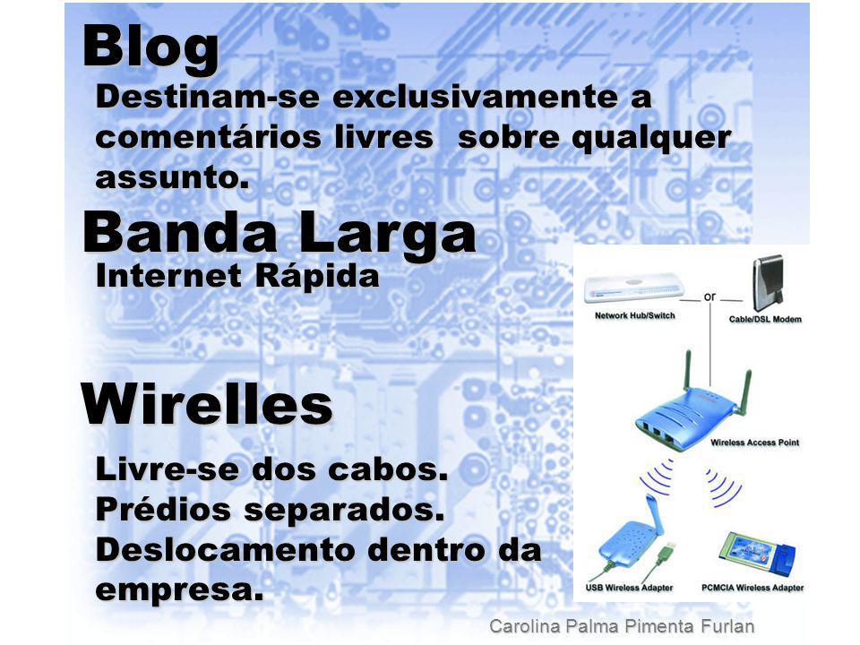 Carolina Palma Pimenta Furlan Wirelles Banda Larga Internet Rápida Livre-se dos cabos.