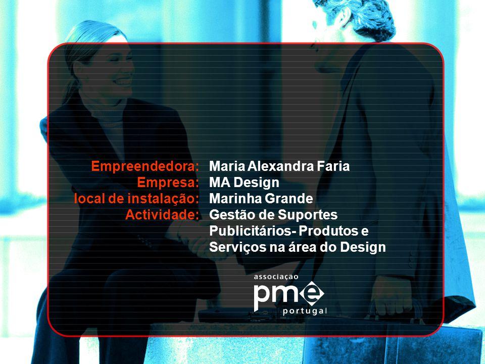 Empreendedora: Empresa: local de instalação: Actividade: Maria Alexandra Faria MA Design Marinha Grande Gestão de Suportes Publicitários- Produtos e S