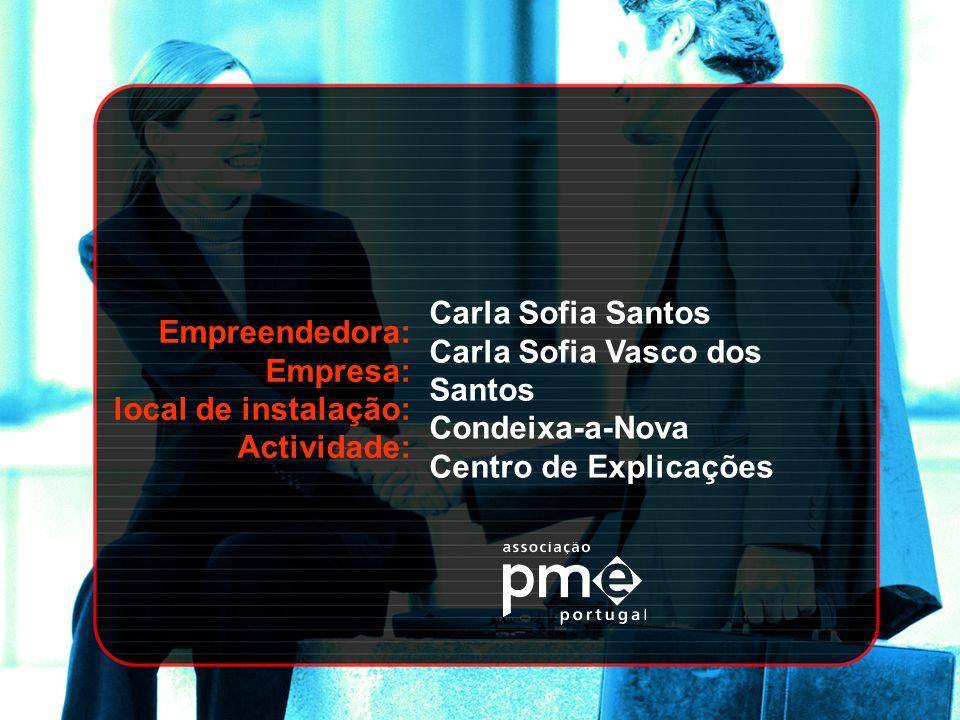 Empreendedora: Empresa: local de instalação: Actividade: Carla Sofia Santos Carla Sofia Vasco dos Santos Condeixa-a-Nova Centro de Explicações