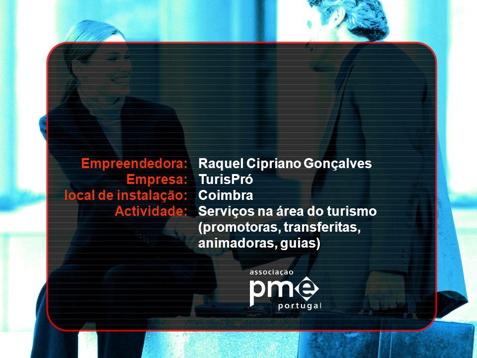 Empreendedora: Empresa: local de instalação: Actividade: Raquel Cipriano Gonçalves TurisPró Coimbra Serviços na área do turismo (promotoras, transferi