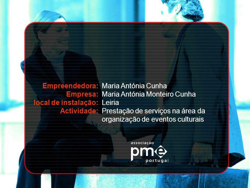 Empreendedora: Empresa: local de instalação: Actividade: Maria Antónia Cunha Maria Antónia Monteiro Cunha Leiria Prestação de serviços na área da orga