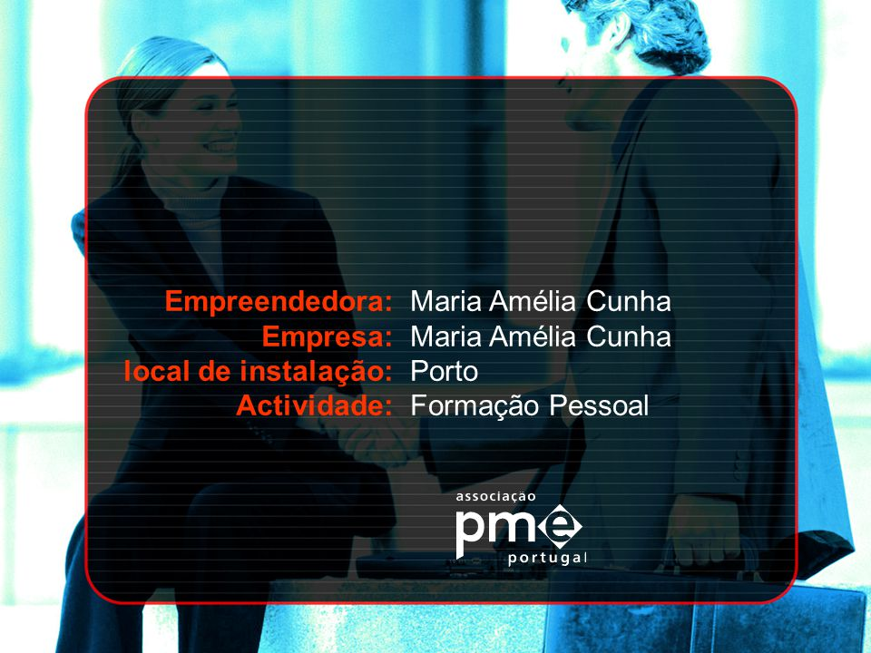 Empreendedora: Empresa: local de instalação: Actividade: Maria Amélia Cunha Porto Formação Pessoal