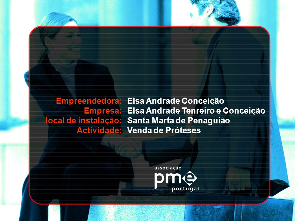 Empreendedora: Empresa: local de instalação: Actividade: Elsa Andrade Conceição Elsa Andrade Tenreiro e Conceição Santa Marta de Penaguião Venda de Pr