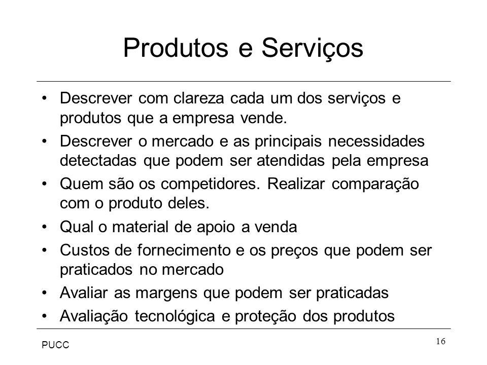 PUCC 16 Produtos e Serviços Descrever com clareza cada um dos serviços e produtos que a empresa vende. Descrever o mercado e as principais necessidade