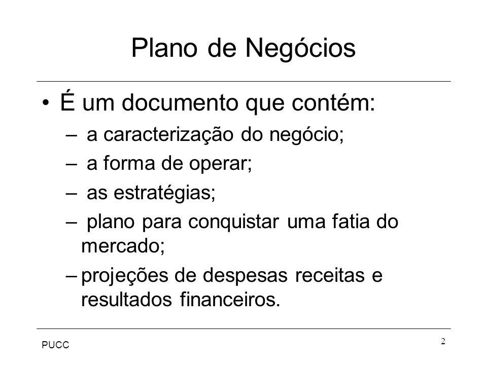 PUCC 2 Plano de Negócios É um documento que contém: – a caracterização do negócio; – a forma de operar; – as estratégias; – plano para conquistar uma