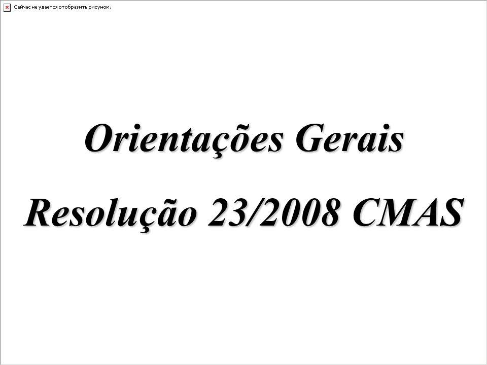 Orientações Gerais Resolução 23/2008 CMAS