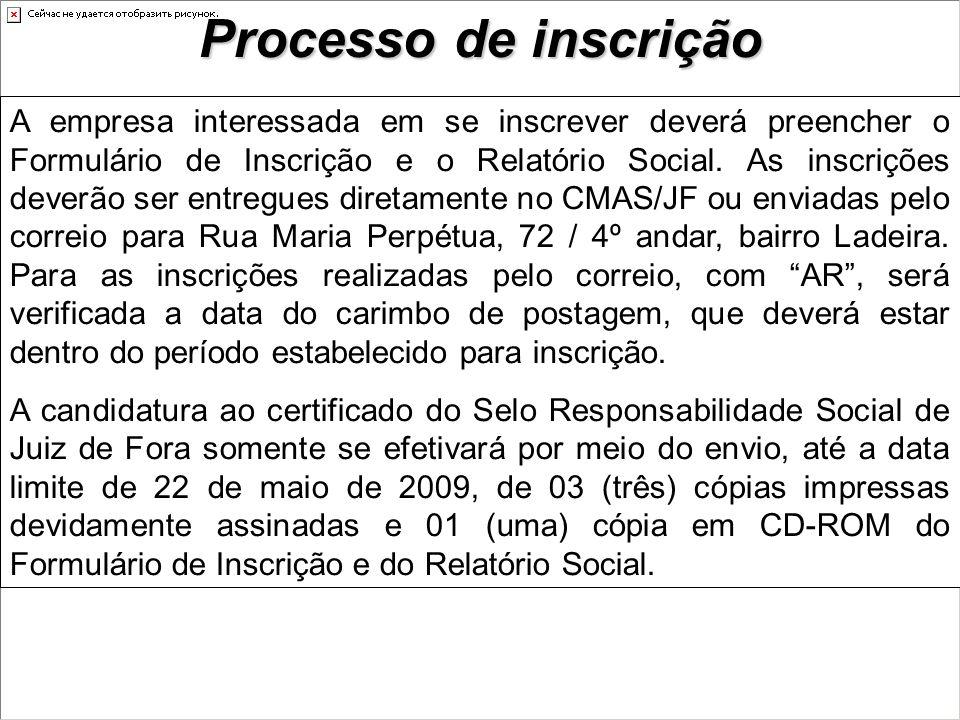 Processo de inscrição A empresa interessada em se inscrever deverá preencher o Formulário de Inscrição e o Relatório Social.