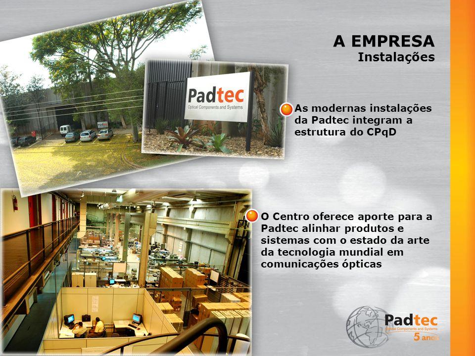 A EMPRESA Instalações As modernas instalações da Padtec integram a estrutura do CPqD O Centro oferece aporte para a Padtec alinhar produtos e sistemas com o estado da arte da tecnologia mundial em comunicações ópticas