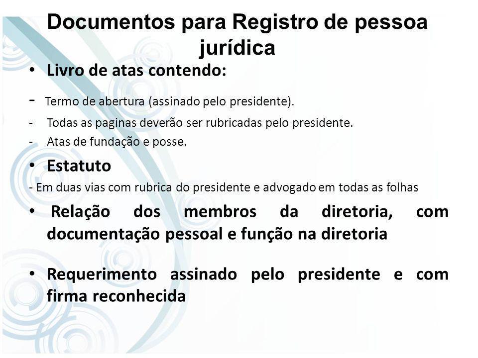 Documentos para Registro de pessoa jurídica Livro de atas contendo: - Termo de abertura (assinado pelo presidente).