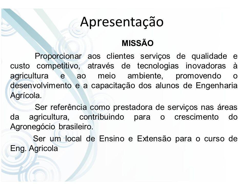 Apresentação MISSÃO Proporcionar aos clientes serviços de qualidade e custo competitivo, através de tecnologias inovadoras à agricultura e ao meio ambiente, promovendo o desenvolvimento e a capacitação dos alunos de Engenharia Agrícola.