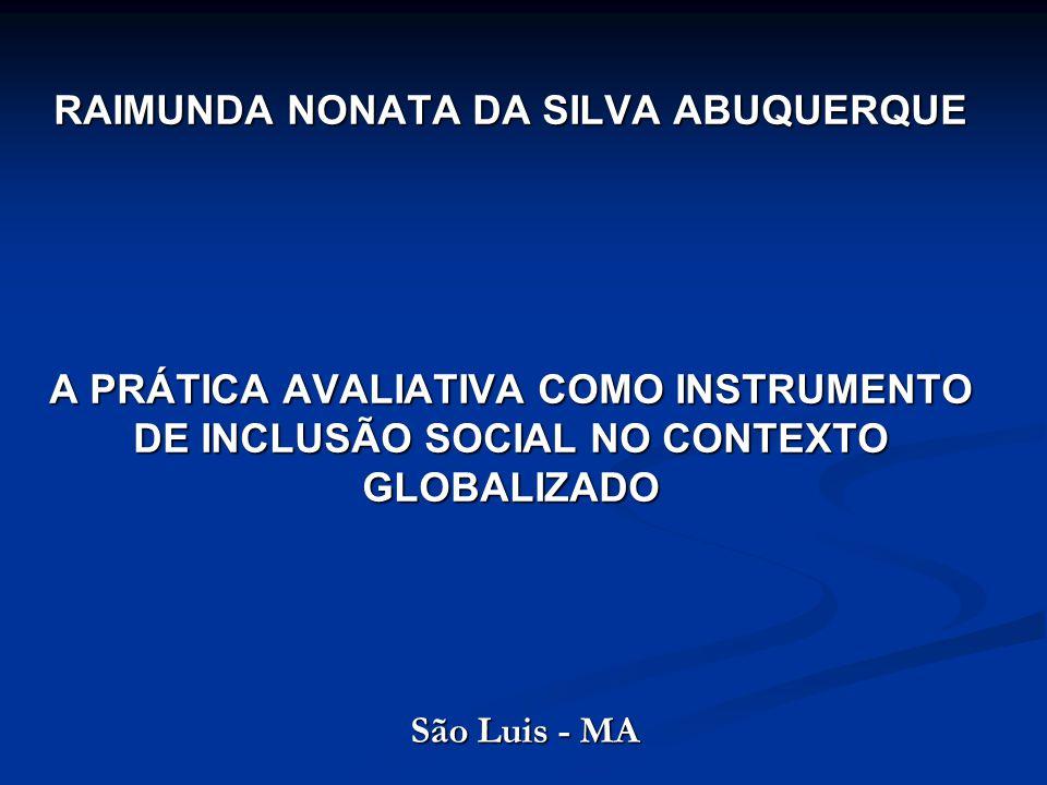 RAIMUNDA NONATA DA SILVA ABUQUERQUE A PRÁTICA AVALIATIVA COMO INSTRUMENTO DE INCLUSÃO SOCIAL NO CONTEXTO GLOBALIZADO São Luis - MA