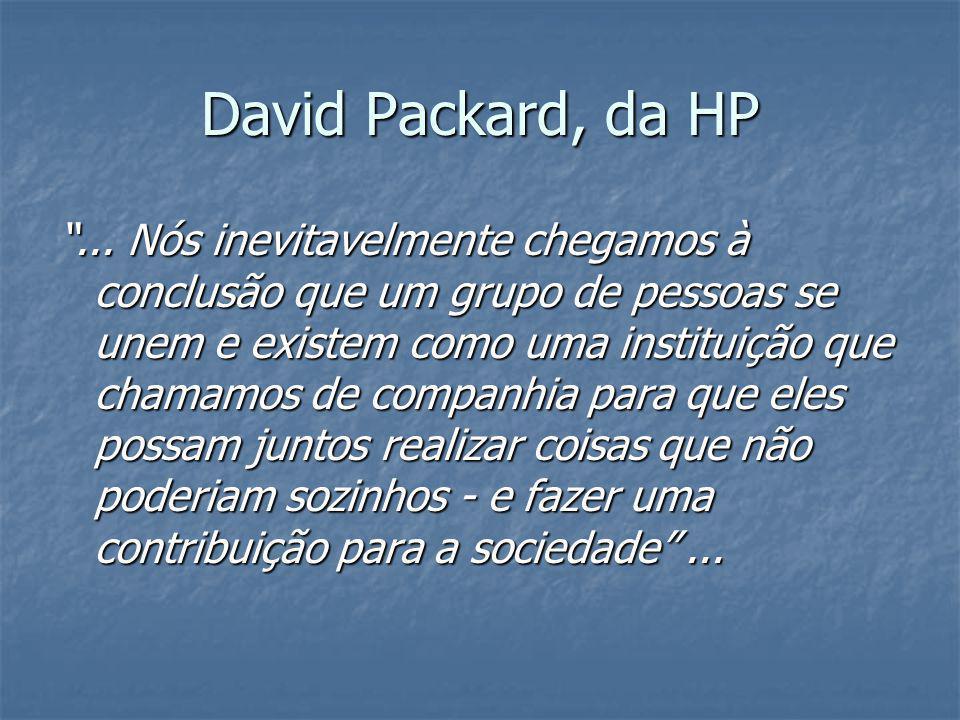 """David Packard, da HP """"... Nós inevitavelmente chegamos à conclusão que um grupo de pessoas se unem e existem como uma instituição que chamamos de comp"""