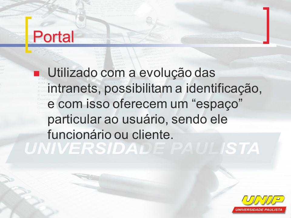 Portal Utilizado com a evolução das intranets, possibilitam a identificação, e com isso oferecem um espaço particular ao usuário, sendo ele funcionário ou cliente.