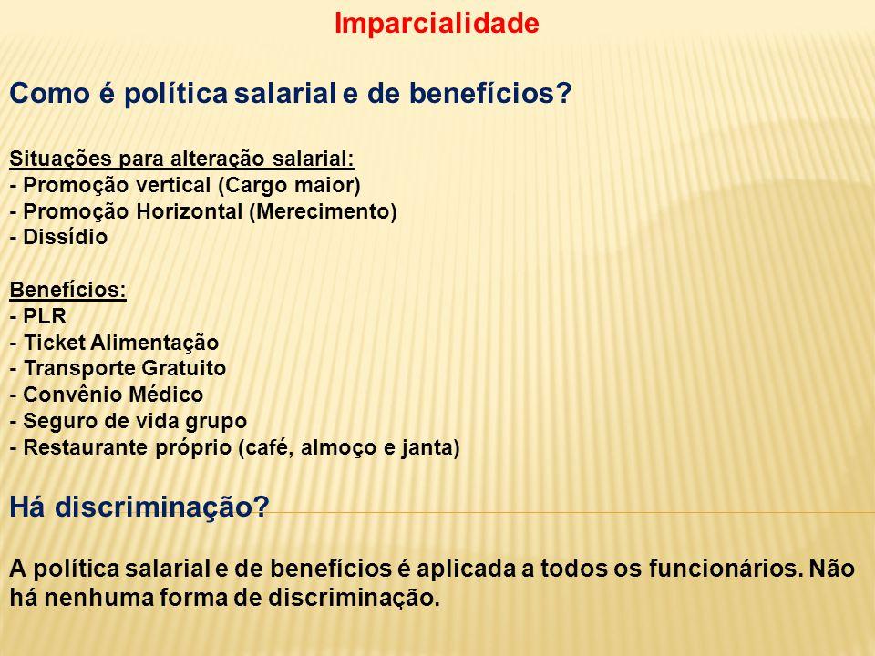 Imparcialidade Como é política salarial e de benefícios? Situações para alteração salarial: - Promoção vertical (Cargo maior) - Promoção Horizontal (M