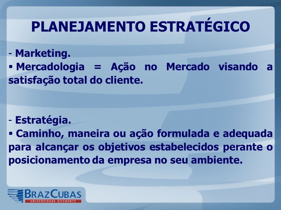 - Marketing. Mercadologia = Ação no Mercado visando a satisfação total do cliente.