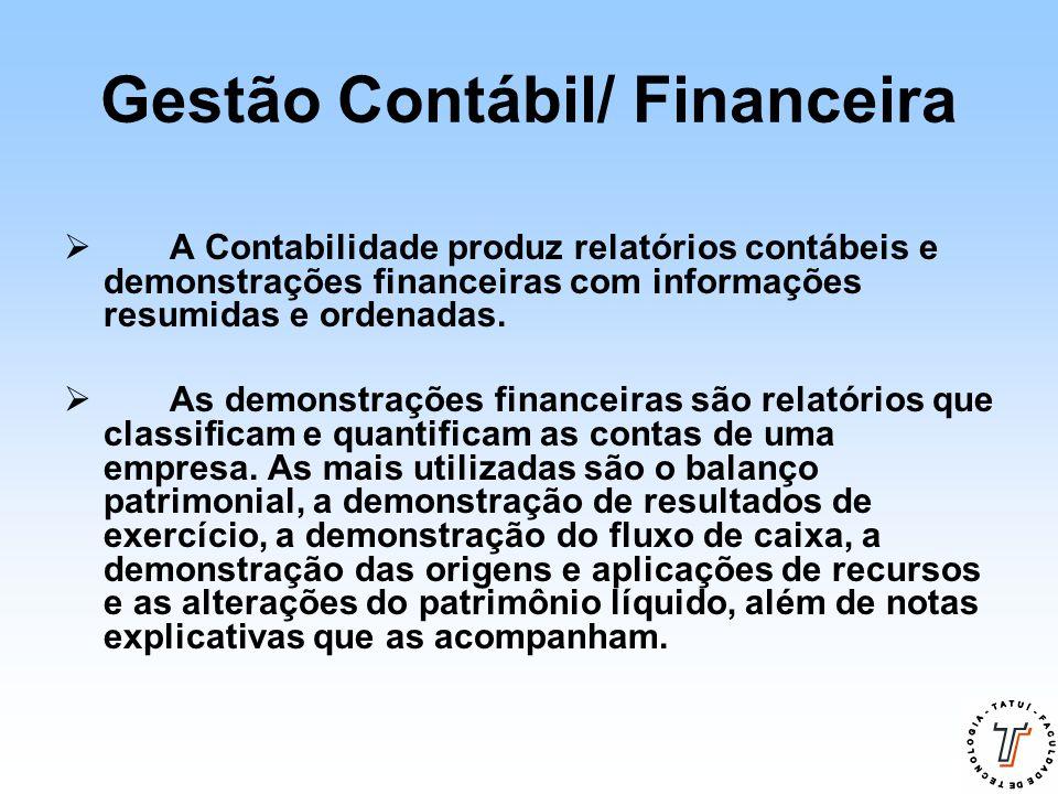 Gestão Contábil/ Financeira  A Contabilidade produz relatórios contábeis e demonstrações financeiras com informações resumidas e ordenadas.  As demo